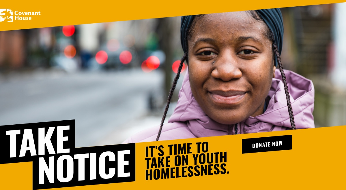 Covenant House. Take Notice. It's time to take on youth homelessness.